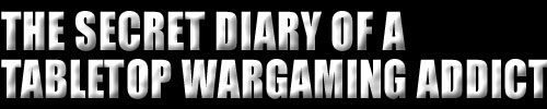 Secret Diary of TableTop War Gaming Addict