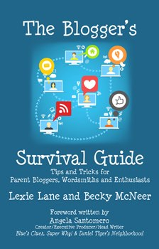 The Blogger's Survival Guide: Tips and Tricks for Parent Bloggers, Wordsmiths & Enthusiasts by Lexie Lane & Becky McNeer