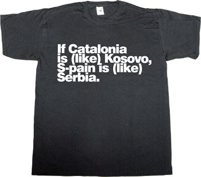 catalonia freedom war spain is different kosovo serbia t-shirt ephemeral-t-shirts
