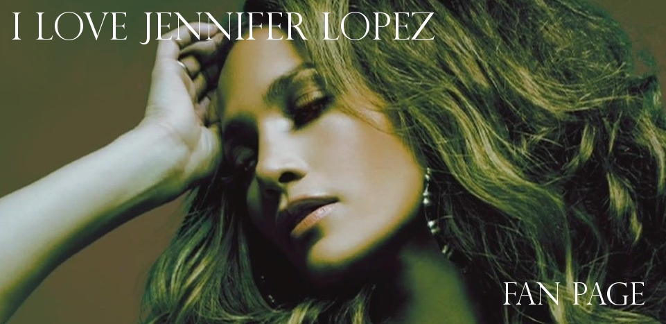 I Love Jennifer Lopez