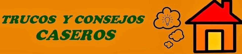 TRUCOS Y CONSEJOS CASEROS