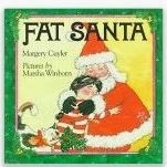 http://www.amazon.com/Fat-Santa-Margery-Cuyler/dp/0805011676/ref=sr_1_1?ie=UTF8&qid=1387338490&sr=8-1&keywords=fat+santa