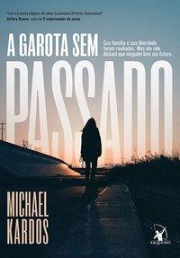 A garota sem passado, Michael Kardos, Editora Arqueiro