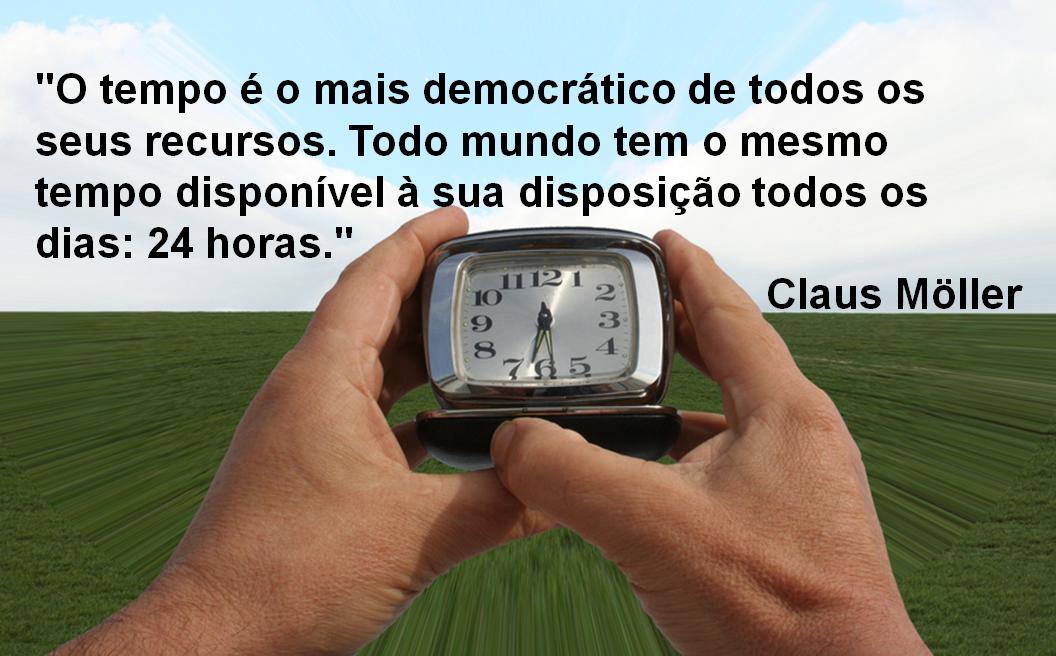 O tempo é o mais democrático de todos os recursos. Todo mundo tem o mesmo tempo disponível à sua disposição todos os dias: 24 horas. Claus Moller