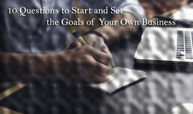 10 Questions to Start and Set the Goals of Your Own Business