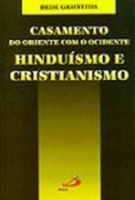 CASAMENTO DO ORIENTE COM O OCIDENTE – HIDUÍSMO E CRISTIANISMO - Bede Griffiths