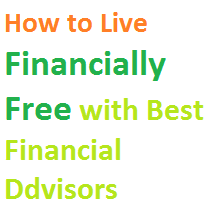 How to Live Financially Free with Best Financial Ddvisors