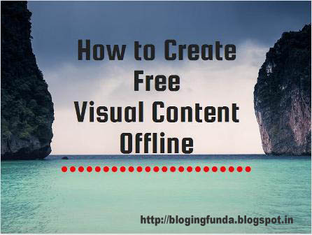 How to create free visual content offline by BloggingFunda
