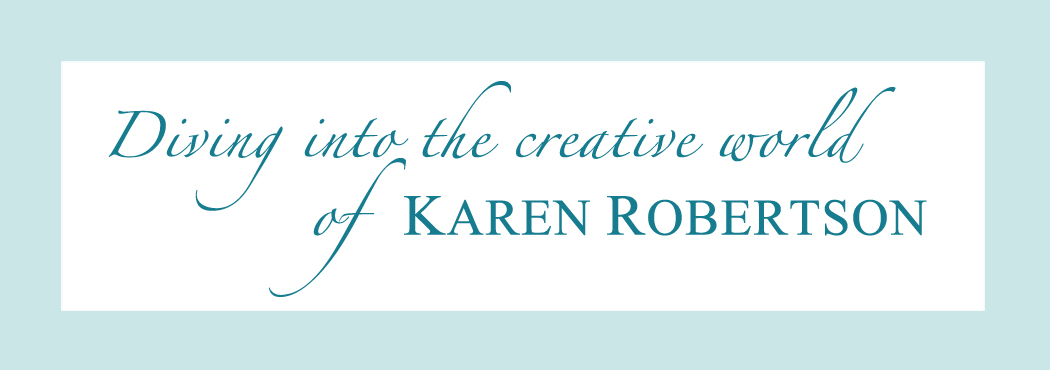 Diving into the creative world of Karen Robertson