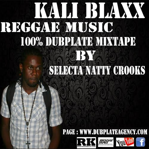 Kali Blaxx Reggae Music Dubplate Mixtape By Selecta Natty Crooks -- 2012 ( roots and culture )