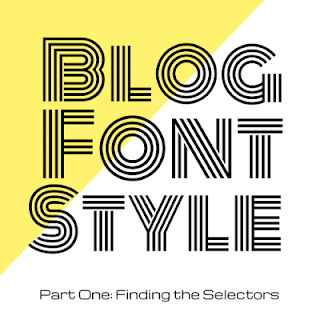Blog Font Style Part One: Finding the Selectors