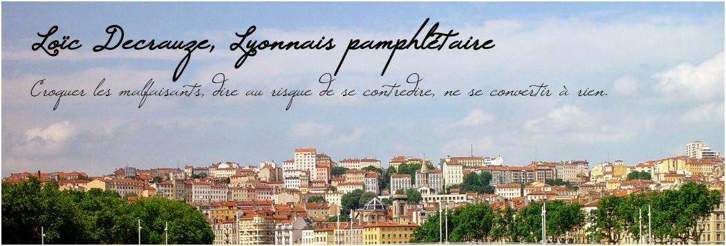 Loïc Decrauze, Lyonnais pamphlétaire