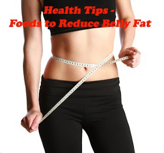 Health Tips - Foods to Reduce Belly Fat