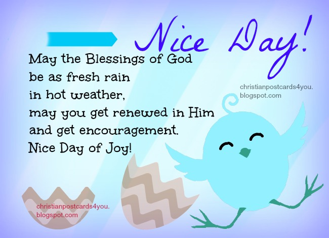Nice Day with Nice blessed quote, free christian quote, free christian card for cheer up friend day, lovely card for facebook, free images to share and label. Good day, blessed day.