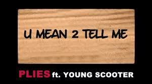 Plies ft. Young Scooter - U Mean 2 Tell Me