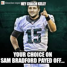 hey coach kelly your choice on sam bradford payed off...- #ChipKelly #TimTebow #eagles #nfl #SamBradford