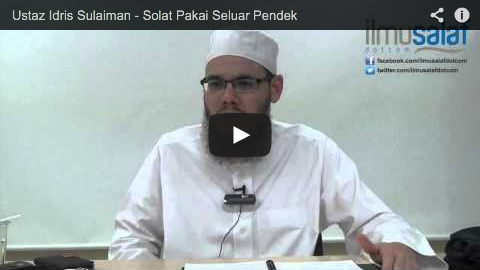 Ustaz Idris Sulaiman – Solat Pakai Seluar Pendek