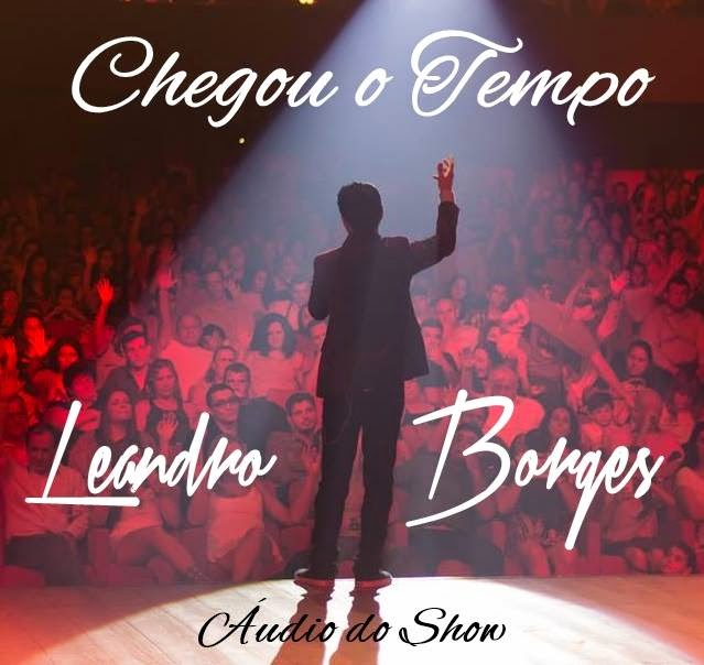 Leandro Borges - Chegou O Tempo | Audio do Show (2015)