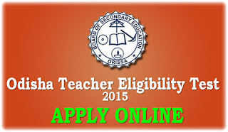 BSE: Odisha Teacher Eligibility Test (OTET) 2015 - Apply Online Complete Process