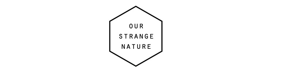OUR STRANGE NATURE