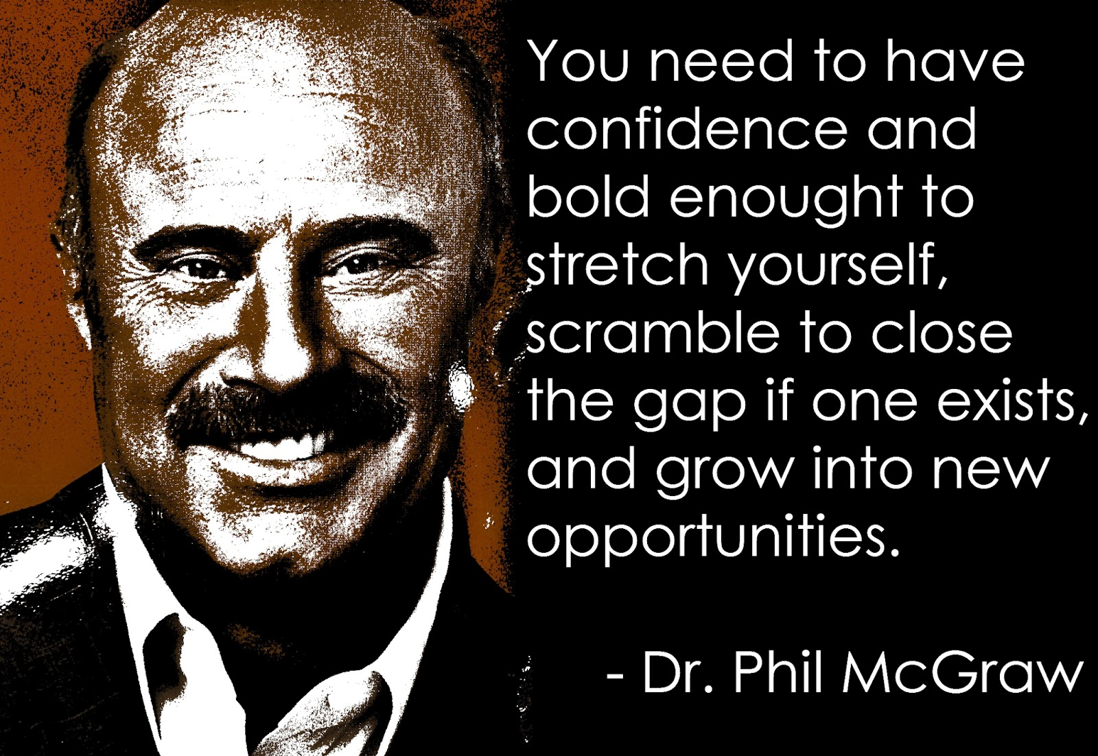 """Motivational Quotes with Pictures (many MMA & UFC): """"You need to have  confidence and bold enough to stretch yourself, scramble to close the gap  if one exists, and grow into new opportunities."""" -"""