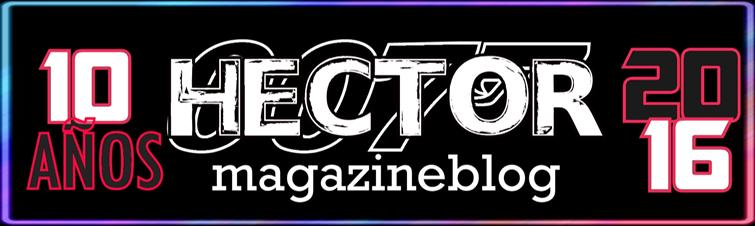HECTOR 007 :: MagazineBlog :: 10 Años