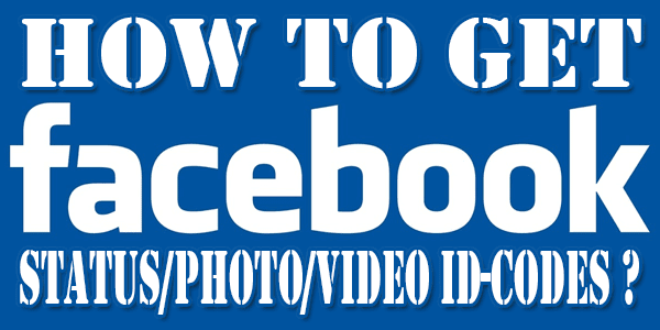 How To Get FaceBook Status/Photo/Video ID-Codes Online?