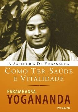 Como ter saúde e vitalidade * Paramhansa Yogananda