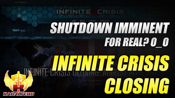 Infinite Crisis Closing ★ Shutdown Iminent?