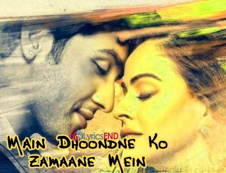 MAIN DHOONDNE KO ZAMAANE LYRICS - ARIJIT SINGH | Heartless Songs