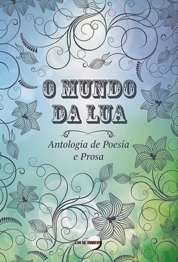 O Mundo da Lua - Antologia de Poesia e Prosa