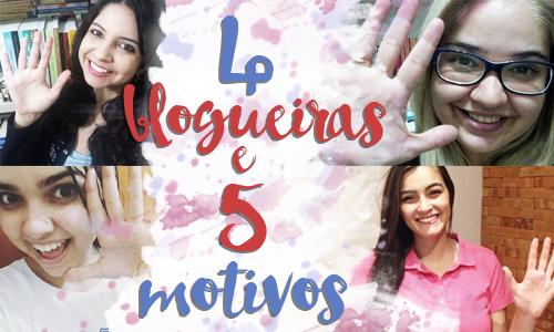 4 Blogueiras e 5 motivos