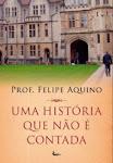 Uma História que não é Contada (Prof. Felipe Aquino)