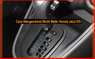 Cara Mengendarai Mobil Matic Honda Jazz RS
