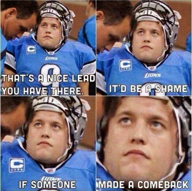 that's a nice lead you have there. it'd be a shame. if someone. made a comeback - #Lions #Stafford