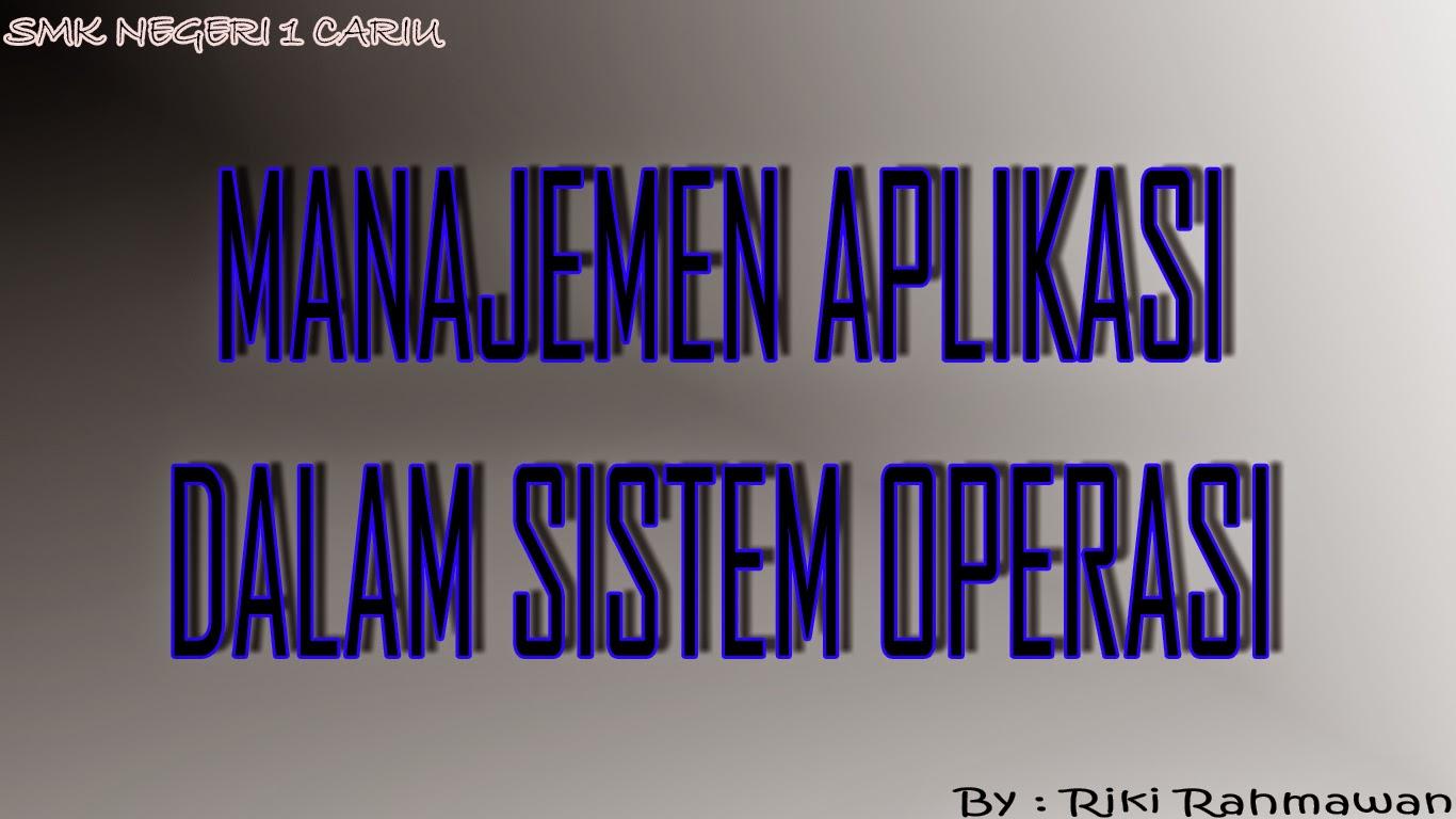 Manajemen Aplikasi Dalam Sistem Operasi