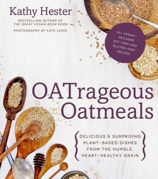 bookcover of OAT-RAGEOUS OATMEALS: Delicious & Surprising Plant-Based Dishes From This Humble, Heart-Healthy Grain by Kathy Hester