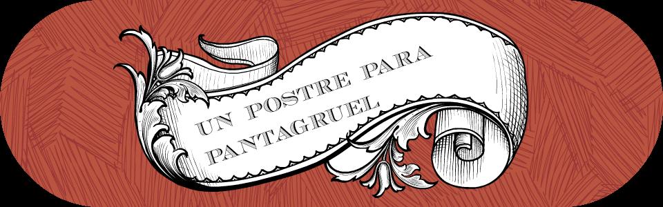 Un postre para Pantagruel