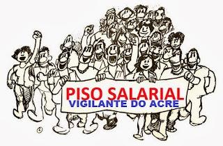 PISO SALÁRIO DOS VIGILANTES PATRIMONIAL DO ACRE