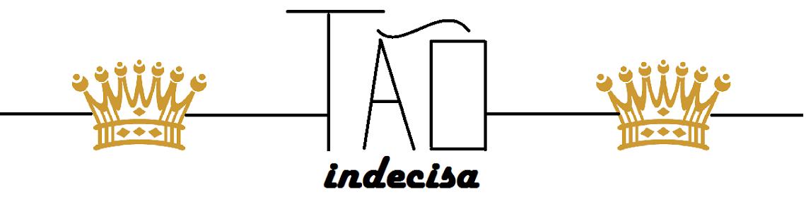 Tão Indecisa