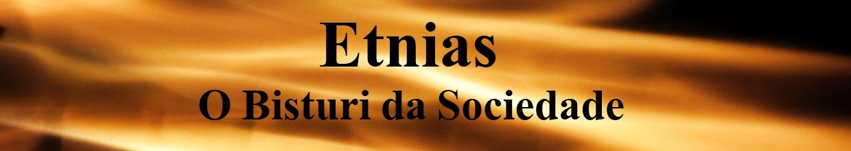 Etnias - O Bisturí da Sociedade