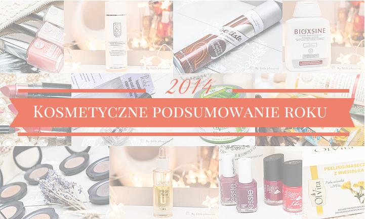 Kosmetyczne podsumowanie roku 2014 | Ulubieńcy, odkrycia, rozczarowania