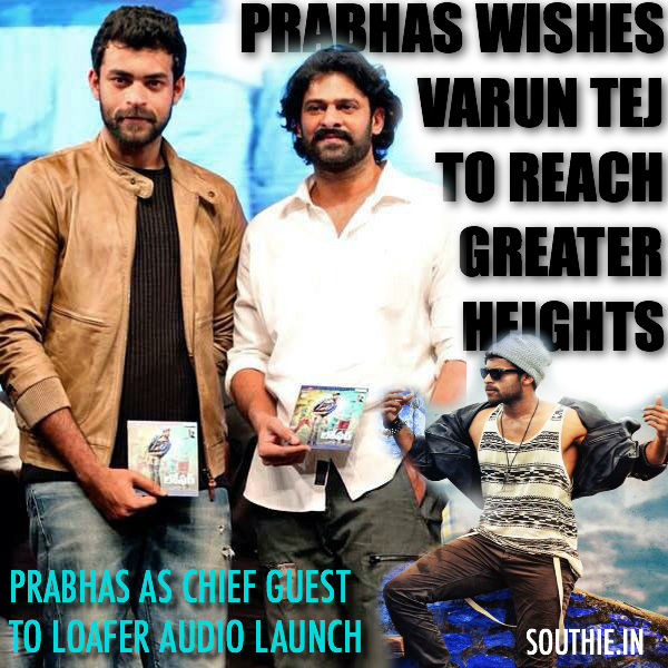 Prabhas, Varuntej, Loafer, Hunks, Handsome heroes of Tollywood, Tallest heroes, Prabhas said that VaruN Tej has the capacity to reach super stardom. Prabhas, Varun Tej, Loafer, Audio, Prabhas, Loafer, Puri Jagannadh, Disha PAtani