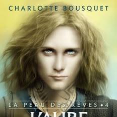 La peau des rêves, tome 4 : L'aube des cendres de Charlotte Bousquet