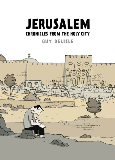 Jerusalem: Chronicles from the Holy City by Guy Delisle