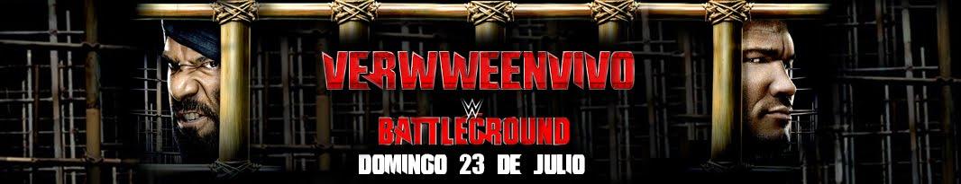 Ver WWE Battleground 2017 En Vivo y En Español HD