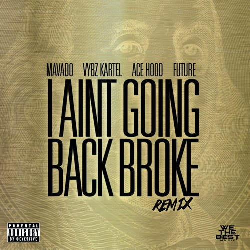 MAVADO FT. VYBZ KARTEL, ACE HOOD, FUTURE - 'I AIN'T GOING BACK BROKE' REMIX [FMI]