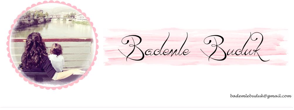 Bademle Buduk - Anne Yaşam ve Kadın Blogu