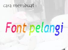 Cara mempercantik blogger pemula dengan font unik pelangi