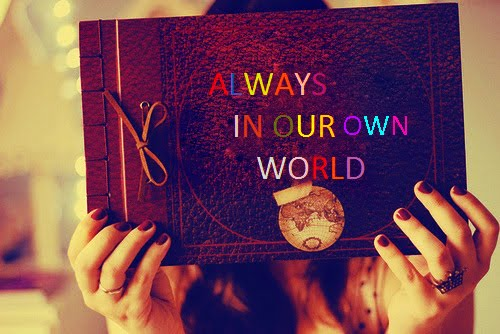 ALWAYS IN OUR OWN WORLD